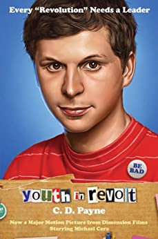 Youth in Revolt: Now a major motion picture from Dimension Films starring Michael Cera by [Payne, C.D.]