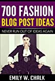 700 Fashion Blog Post Ideas: Never Run Out of Ideas Again (English Edition)