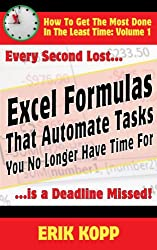 Excel Formulas That Automate Tasks You No Longer Have Time For (How To Get The Most Done In The Least Time Book 1)