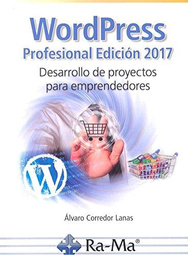Wordpress profesional edición 2017. Desarrollo de proyectos para emprendedores por ALVARO CORREDOR LANAS