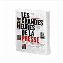 Les grandes heures de la presse qui ont fait l'Histoire de Jean-Noël Jeanneney ( 28 septembre 2013 )
