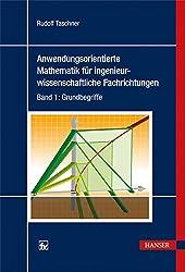 Anwendungsorientierte Mathematik für ingenieurwissenschaftliche Fachrichtungen: Band 1: Grundbegriffe