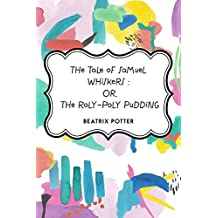 The Tale of Samuel Whiskers : Or, The Roly-Poly Pudding (English Edition)