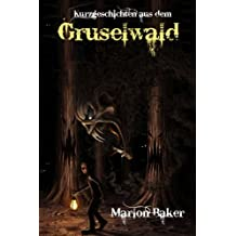 Gruselwald: Kurzgeschichten aus dem Gruselwald