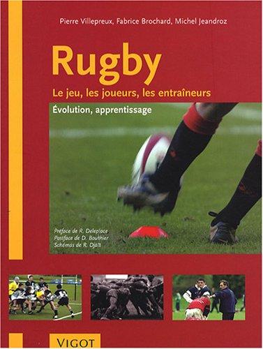 Rugby : Le jeu, les joueurs, les entraîneurs - Evolution, apprentissage