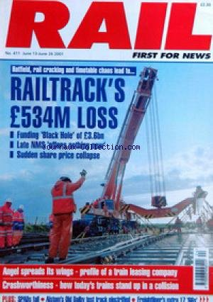 RAIL [No 411] du 13/06/2001 - HATFIELD, RAIL CRACKING AND TIMETABLE CHAOS LEAD TO... - RAILTRACK'S -ú534M LOSS - FUNDING BLACK HOLE OF -ú3.6BN - LATE NMS OFFERS NOTHING NEW - SUDDEN SHARE PRICE COLLAPSE - ANGEL SPREADS ITS WINGS - PROFILE OF A TRAIN LEASING COMPANY - CRASHWORTHINESS - HOW TODAY'S TRAINS STAND UP IN A COLLISION.