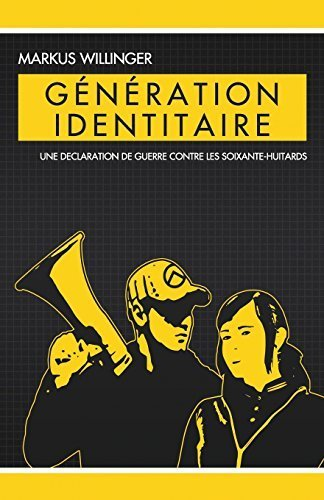 Generation Identitaire: Une Declaration de Guerre Contre les Soixante-Huitards (French Edition) by Markus Willinger (2014-01-30)