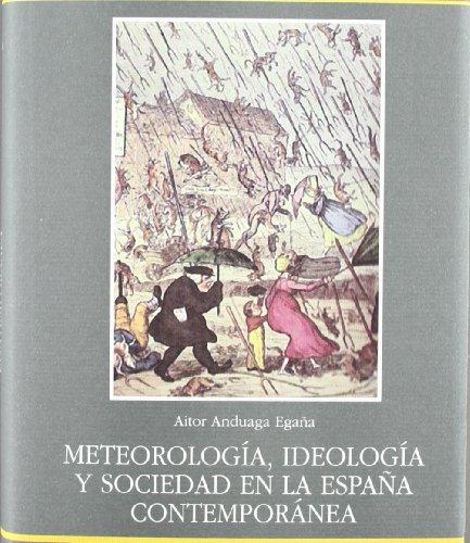 Meteorología, ideología y sociedad en la España contemporánea por A. ANDUAGA EGAÑA
