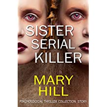 A Psychological Mystery and Suspense Thriller Collection: Sister Serial Killer: (Gripping, Dark Psychological Suspense SPECIAL STORY INCLUDED) (Psychological ... Suspense Romance Crime) (English Edition)