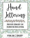 Handlettering Übungsheft: Schritt für Schritt zur Schönschrift - Ein praktisches Übungsbuch mit Lettering Alphabeten, Symbolen, Schmuckelementen und Vorlagen