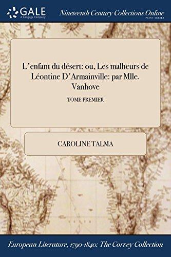 L'enfant du désert: ou, Les malheurs de Léontine D'Armainville: par Mlle. Vanhove; TOME PREMIER