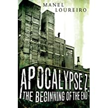 The Beginning of the End (Apocalypse Z Book 1) (English Edition)