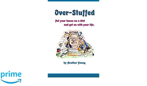 Over-Stuffed: Put Your House on a Diet and Get on with Your life