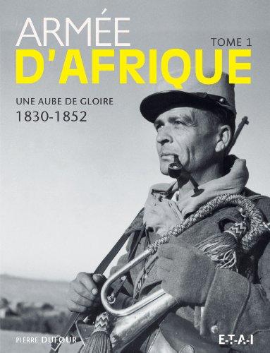 Armée d'Afrique : Tome 1 : Une aube de gloire (1830-1852) par Pierre Dufour