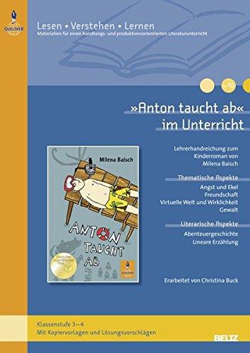 »Anton taucht ab« im Unterricht: Lehrerhandreichung zum Kinderroman von Milena Baisch (Klassenstufe 3-4, mit Kopiervorlagen und Lösungsvorschlägen) (Lesen - Verstehen - Lernen)