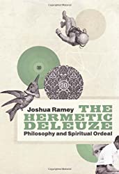 The Hermetic Deleuze: Philosophy and Spiritual Ordeal (New Slant: Religion, Politics, Ontology)