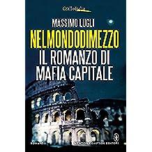 Nelmondodimezzo. Il romanzo di Mafia capitale (eNewton Narrativa) (Italian Edition)
