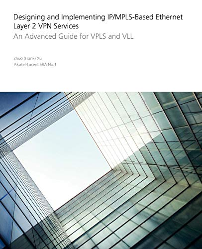 Designing and Implementing IP/MPLS-Based Ethernet Layer 2 VPN Services: An Advanced Guide for VPLS and VLL -