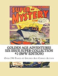 Golden Age Adventures Six-issue Super-collection #2 (B&w Edition): Over 290 Pages Of Golden Age Comics Action