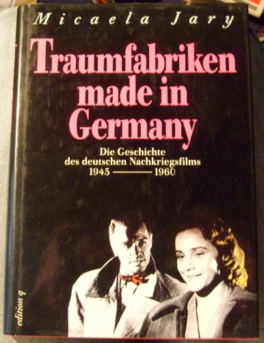 Traumfabriken made in Germany. Die Geschichte des deutschen Nachkriegsfilms 1945-1960