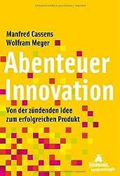 Abenteuer Innovation: Von der zündenden Idee zum erfolgreichen Produkt