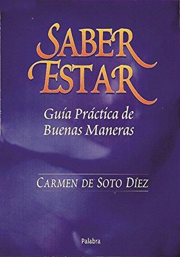 Saber Estar - Guia Practica de Buenas Maneras por Carmen Soto Diez