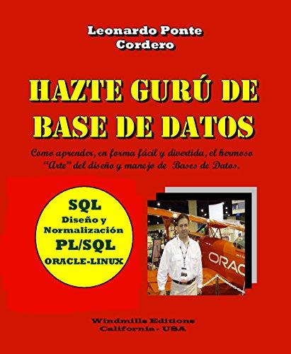 Hazte Gurú de Base de Datos: SQL - Diseño y Normalización - PL/SQL - ORACLE-LINUX (WIE nº 448) por Leonardo Ponte Cordero