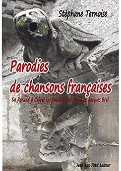 Parodies de chansons françaises: De Renaud à Cabrel En passant par Cloclo et Jacques Brel par [Ternoise, Stéphane]