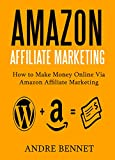 AMAZON  AFFILIATE MARKETING: How to Make Money Online via Amazon Affiliate Marketing