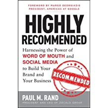 Highly Recommended: Harnessing the Power of Word of Mouth and Social Media to Build Your Brand and Your Business: Harnessing the Power of Word of ... Media to Build Your Brand and Your Business