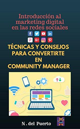 Introducción al marketing digital en redes sociales: Técnicas y consejos para convertirte en community manager por N. del Puerto