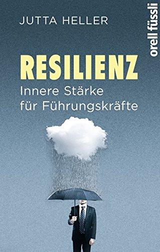 Resilienz. Innere Stärke für Führungskräfte