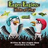 Eager Eaglets: Birds of Play by Ben Muse (2012-11-27)