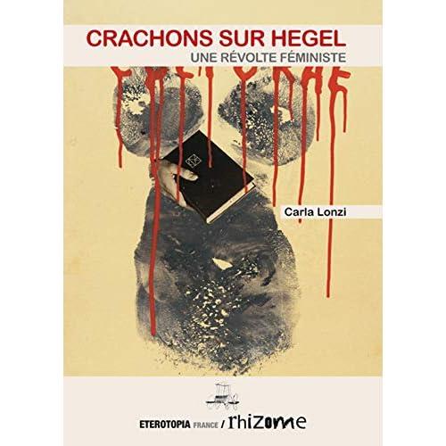 Crachons Sur Hegel, une Revolte Feministe