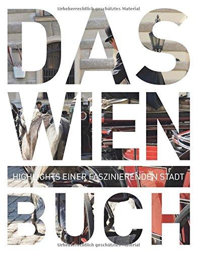Das Wien Buch: Highlights einer faszinierenden Stadt (KUNTH Das ... Buch. Highlights einer faszinierenden Stadt)