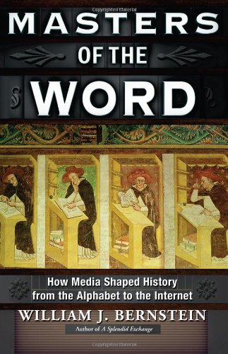 Masters of the Word: How Media Shaped History from the Alphabet to the Internet por William J Bernstein