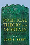 Political Theory for Mortals: Shades of Justice, Images of Death (Contestations: Cornell Studies in Political Theory) by John E. Seery (1996-07-03)