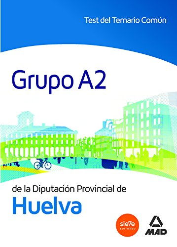 Grupo A2 de la Diputación Provincial de Huelva. Test del temario Común
