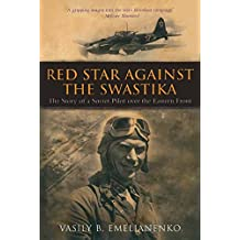 Red Star Against The Swastika: The Story of a Soviet Pilot over the Eastern Front