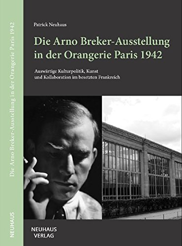 tellung in der Orangerie Paris 1942: Auswärtige Kulturpolitik, Kunst und Kollaboration im besetzten Frankreich ()