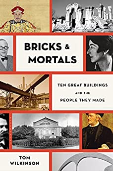 Bricks & Mortals: Ten Great Buildings and the People They Made par [Wilkinson, Tom]