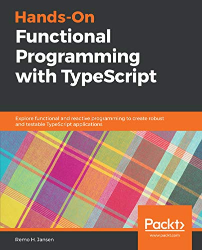 Hands-On Functional Programming with TypeScript: Explore functional and reactive programming to create robust and testable TypeScript applications (English Edition)