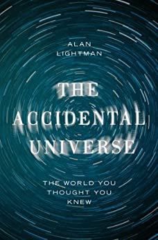 The Accidental Universe: The World You Thought You Knew (English Edition) von [Lightman, Alan]