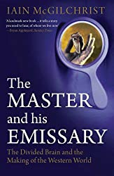 The Master and His Emissary: The Divided Brain and the Making of the Western World by Iain McGilchrist (2010-11-02)