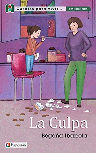 La culpa (Colección Cuentos para vivir emociones. Para familias y profesores) por Begoña Ibarrola