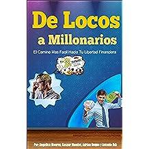DE LOCOS A MILLONARIOS: EL CAMINO MAS FACIL HACIA TU LIBERTAD FINANCIERA