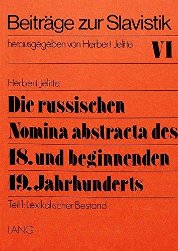 Die russischen Nomina abstracta des 18. und beginnenden 19. Jahrhunderts: Ein Beitrag zur Wortbildung und Wortforschung- Teil 1: Lexikalischer Bestand (Beiträge zur Slavistik)