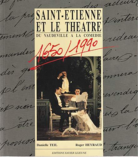 Saint-Etienne et le théâtre : Du vaudeville à la comédie, 1650-1990