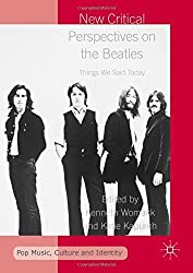 New Critical Perspectives on the Beatles: Things We Said Today (Pop Music, Culture and Identity) (2016-06-10)