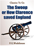 The Swoop! / or How Clarence Saved England / A Tale of the Great Invasion (Classics To Go) (English Edition)